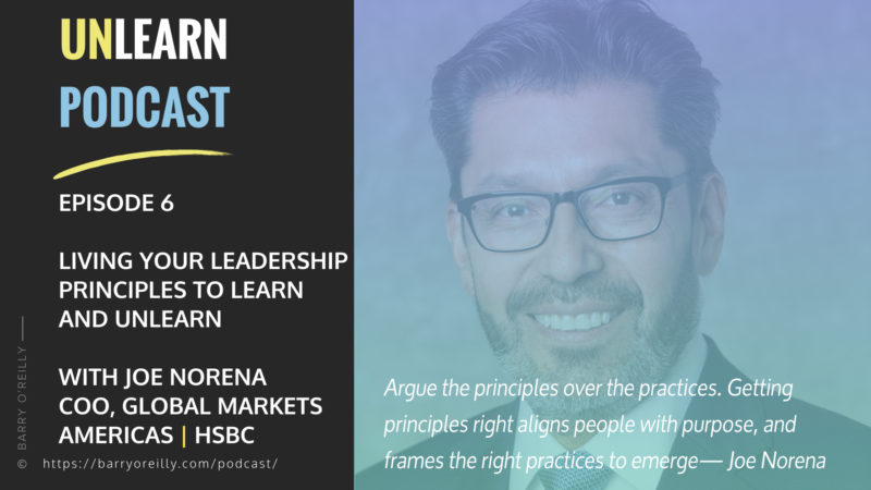 Living Your Leadership Principles To Learn and Unlearn with Joe Norena